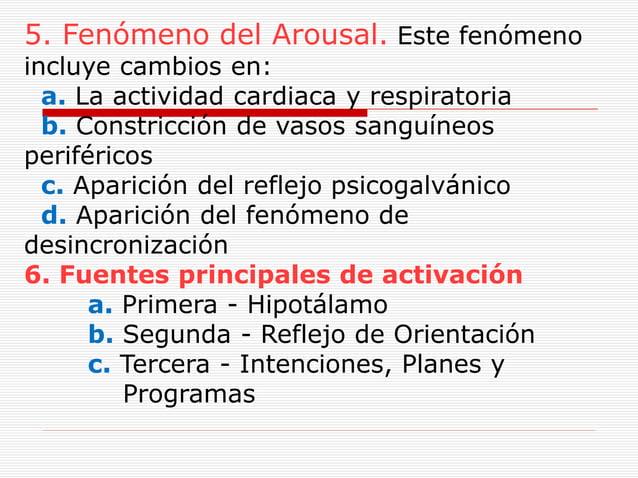 5. Fenómeno del Arousal. Este fenómeno incluye cambios en: a. La actividad cardiaca y respiratoria b. Constricción de vaso...