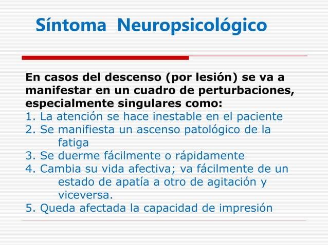 Síntoma Neuropsicológico En casos del descenso (por lesión) se va a manifestar en un cuadro de perturbaciones, especialmen...