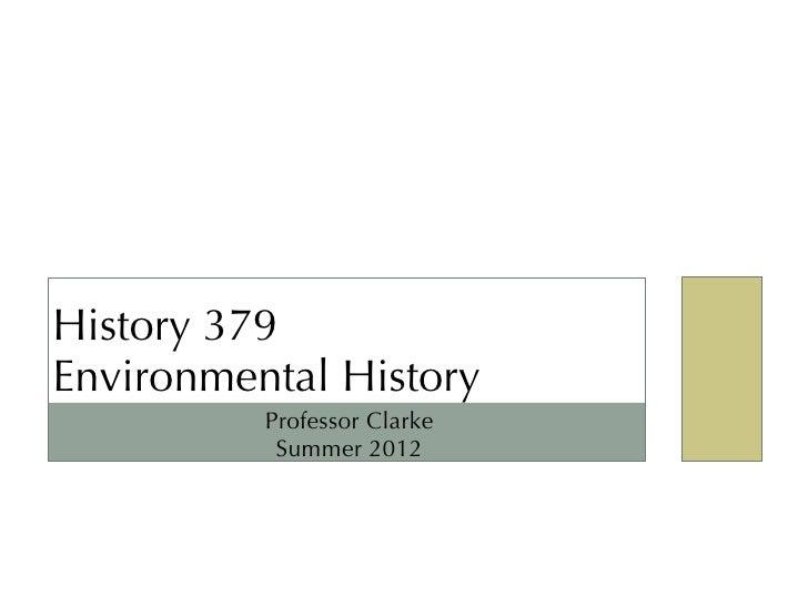 History 379Environmental History          Professor Clarke           Summer 2012