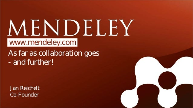 www.mendeley.comAs far as collaboration goes- and further!Jan ReicheltCo-Founder