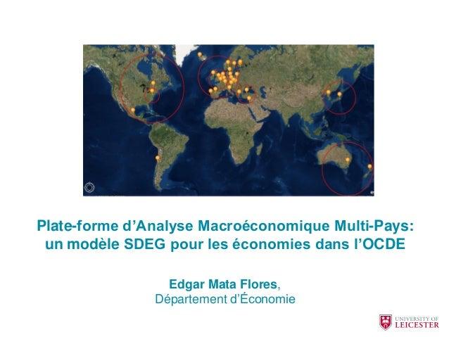 Plate-forme d'Analyse Macroéconomique Multi-Pays: un modèle SDEG pour les économies dans l'OCDE Edgar Mata Flores, Départe...