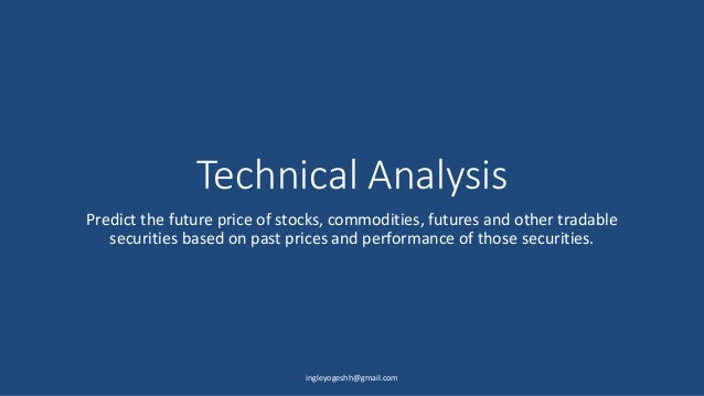 Technical Analysis Predict the future price of stocks, commodities, futures and other tradable securities based on past pr...