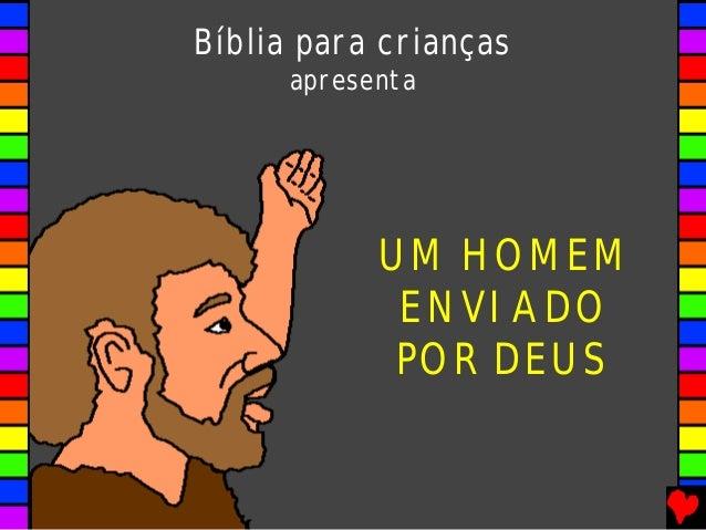 UM HOMEM ENVIADO POR DEUS Bíblia para crianças apresenta