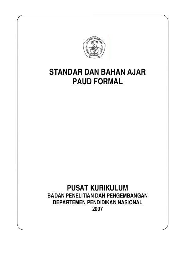 STANDAR DAN BAHAN AJAR PAUD FORMAL PUSAT KURIKULUM BADAN PENELITIAN DAN PENGEMBANGAN DEPARTEMEN PENDIDIKAN NASIONAL 2007