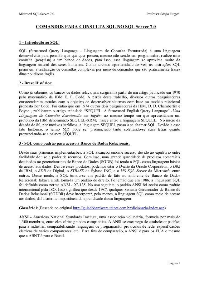 Microsoft SQL Server 7.0 Professor Sérgio Furgeri Página 1 COMANDOS PARA CONSULTA SQL NO SQL Server 7.0 1 – Introdução ao ...