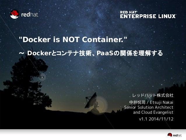 """Docker is NOT Container.""  ~ Dockerとコンテナ技術、PaaSの関係を理解する  レッドハット株式会社  中井悦司 / Etsuji Nakai  Senior Solution Architect  and ..."