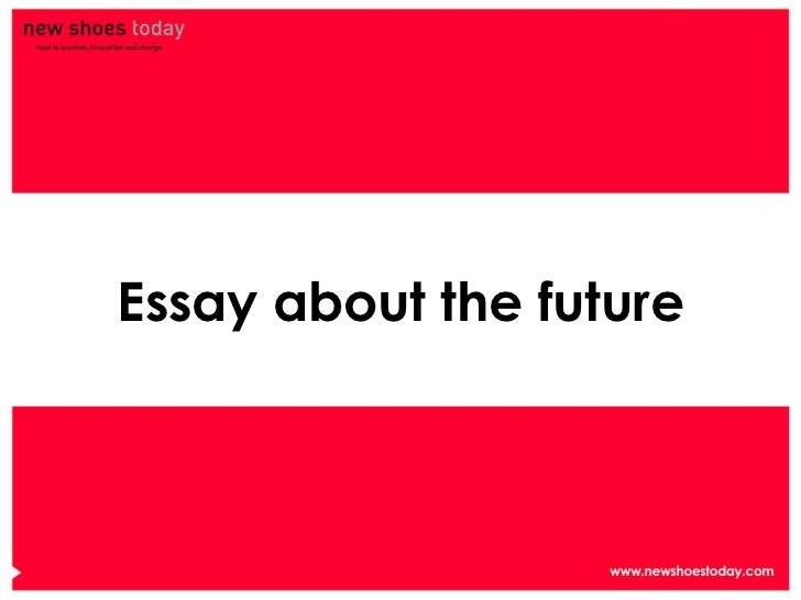 essay about it in future Very question after much thought, i have come up with a plan for my future i realize that some of these plans and goals may change, but with a plan, the.