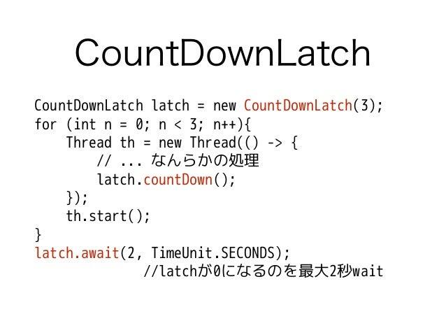 CountDownLatch CountDownLatch latch = new CountDownLatch(3); for (int n = 0; n < 3; n++){ Thread th = new Thread(() -> { /...