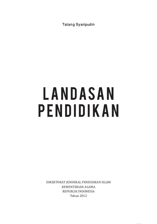 Tatang Syaripudin  L a n d asa n pendidikan  DIREKTORAT JENDERAL PENDIDIKAN ISLAM KEMENTERIAN AGAMA REPUBLIK INDONESIA Tah...