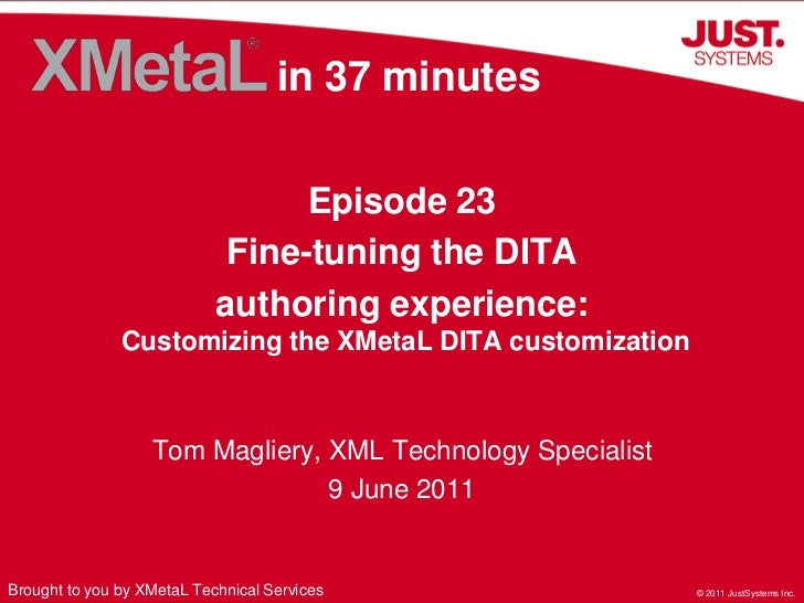 in 37 minutes<br />Episode 23<br />Fine-tuning the DITA <br />authoring experience: Customizing the XMetaL DITA customizat...