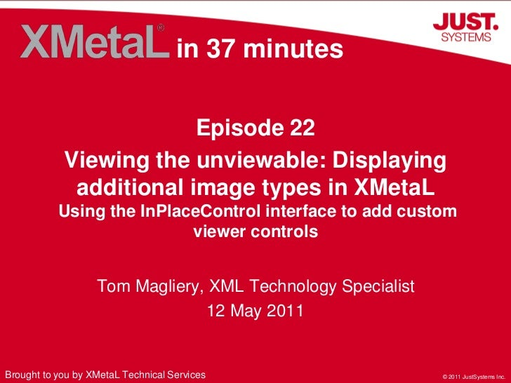 in 37 minutes<br />Episode 22<br />Viewing the unviewable: Displaying additional image types in XMetaL Using the InPlaceCo...