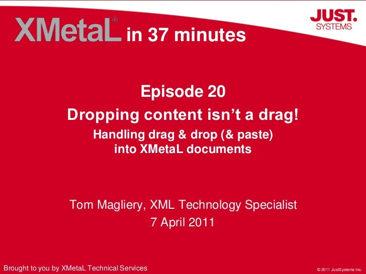 in 37 minutes<br />Episode 20<br />Dropping content isn't a drag!<br />Handling drag & drop (& paste) into XMetaL document...