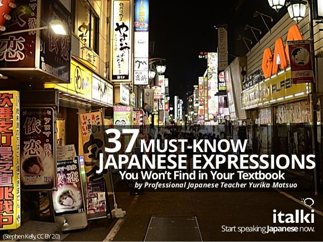 MUST-KNOW37 JAPANESE EXPRESSIONS You Won'tFindinYour Textbook by Professional Japanese Teacher Yurika Matsuo (StephenKelly...