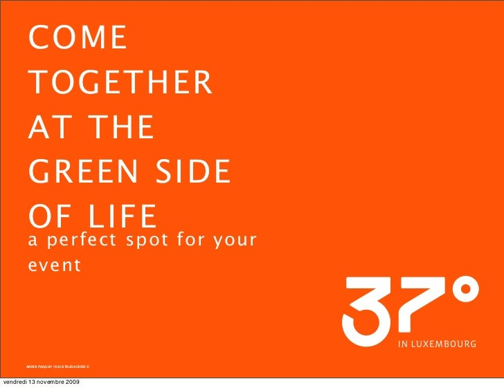 COME        TOGETHER        AT THE        GREEN SIDE        OF LIFE        a perfect spot for your        event           ...