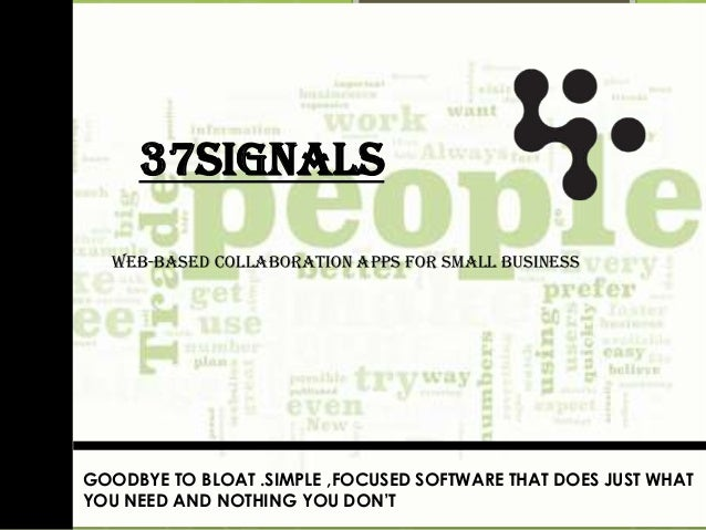 37signals WEB-based collaboration apps for small business GOODBYE TO BLOAT .SIMPLE ,FOCUSED SOFTWARE THAT DOES JUST WHAT Y...
