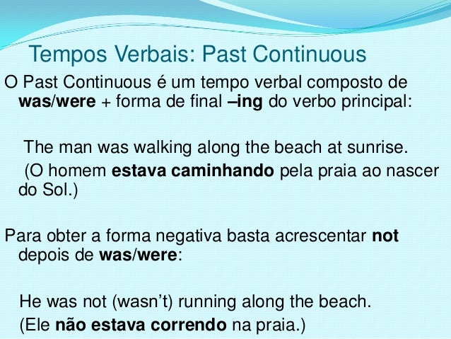 Tempos Verbais: Past ContinuousO Past Continuous é um tempo verbal composto de was/were + forma de final –ing do verbo pri...