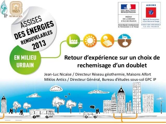 Retour d'expérience sur un choix de rechemisage d'un doublet Jean-Luc Nicaise / Directeur Réseau géothermie, Maisons Alfor...