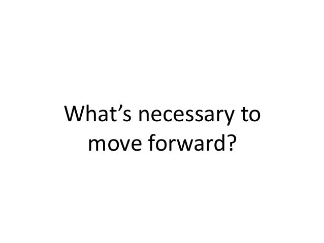 What's necessary to move forward?
