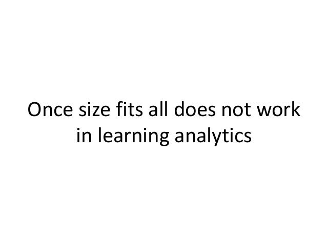 Gašević, D., Dawson, S., Rogers, T., Gašević, D. (in press). Learning analytics should not promote one size fits all: The ...