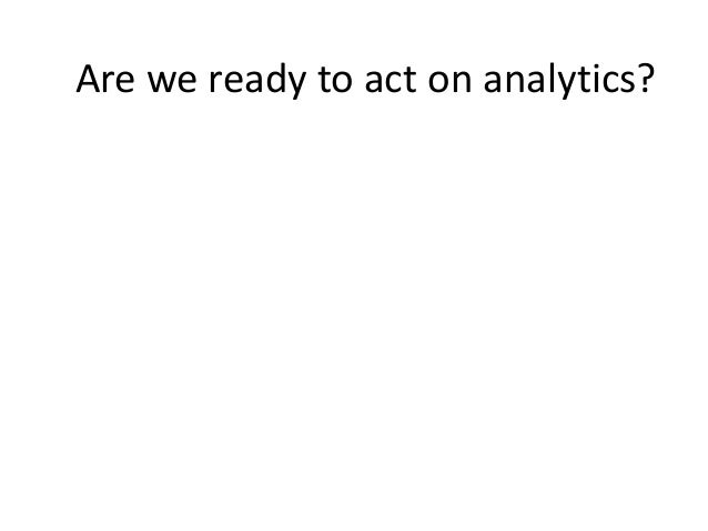 What to do if we detect deficit models in our practice? Are we ready to act on analytics? Joksimović, S., Gašević, D., Lou...