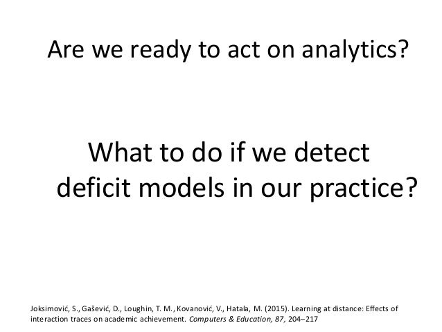 How do we deal with performance-oriented culture? Are we ready to act on analytics? Jovanović, J., Pardo, A., Gašević, D.,...