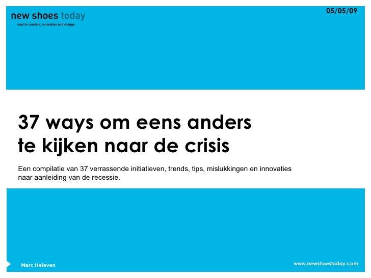 37 ways om eens anders te kijken naar de crisis Een compilatie van 37 verrassende initiatieven, trends, tips, mislukkingen...