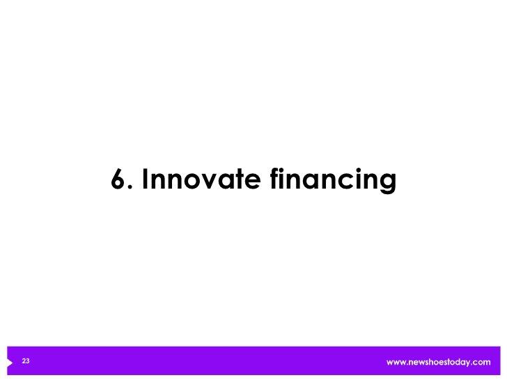 6. Innovate financing23