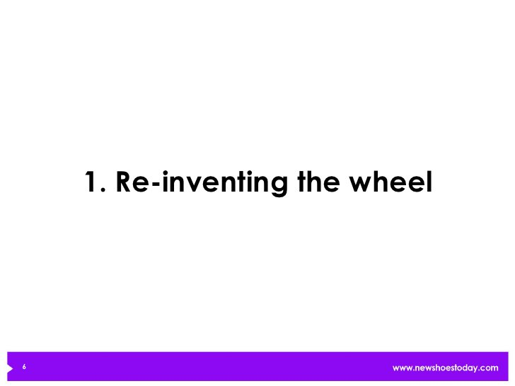 1. Re-inventing the wheel6