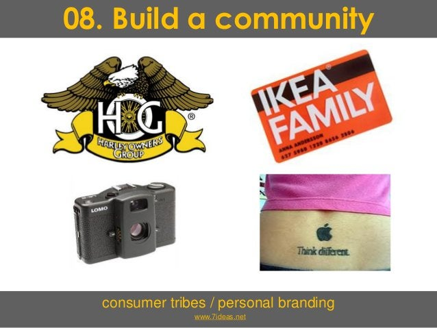 08. Build a community consumer tribes / personal branding www.7ideas.net