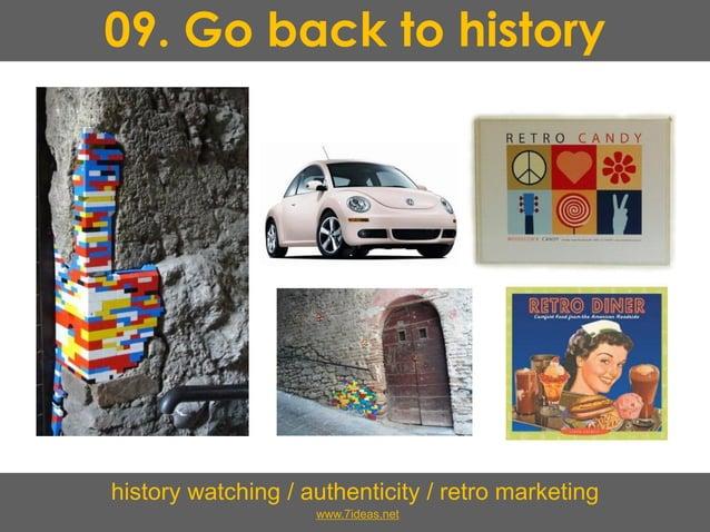 09. Go back to history history watching / authenticity / retro marketing www.7ideas.net
