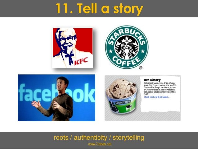 11. Tell a story roots / authenticity / storytelling www.7ideas.net