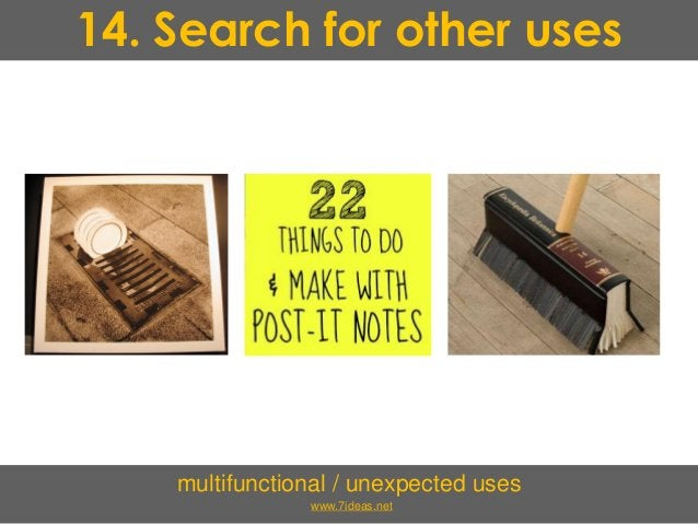 14. Search for other uses multifunctional / unexpected uses www.7ideas.net