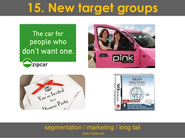 15. New target groups segmentation / marketing / long tail www.7ideas.net