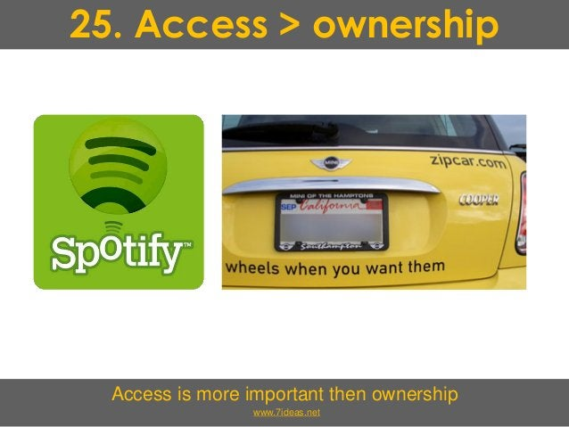25. Access > ownership Access is more important then ownership www.7ideas.net