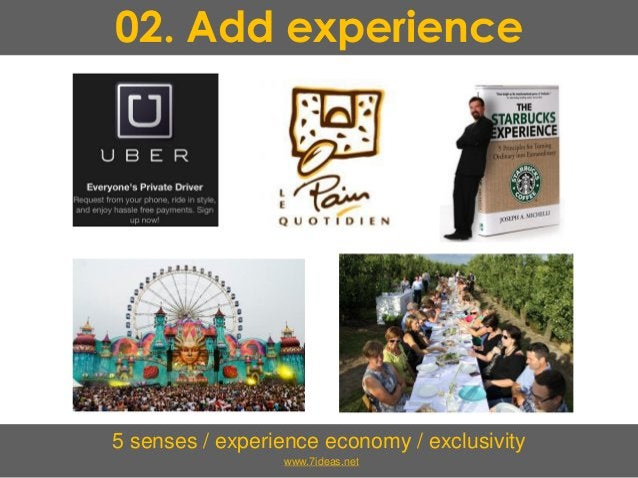 02. Add experience 5 senses / experience economy / exclusivity www.7ideas.net