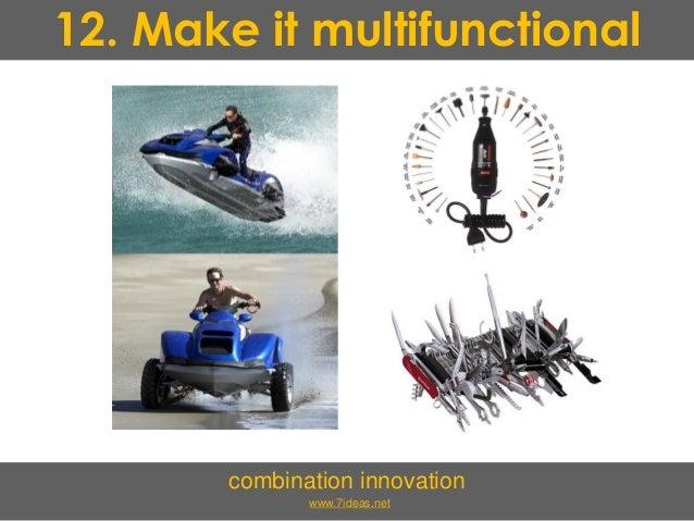 12. Make it multifunctional combination innovation www.7ideas.net