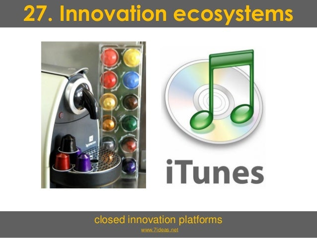 27. Innovation ecosystems closed innovation platforms www.7ideas.net