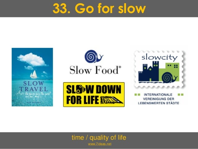 33. Go for slow time / quality of life www.7ideas.net