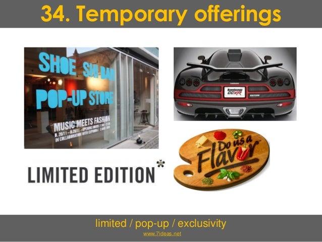 34. Temporary offerings limited / pop-up / exclusivity www.7ideas.net