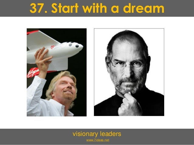 37. Start with a dream visionary leaders www.7ideas.net
