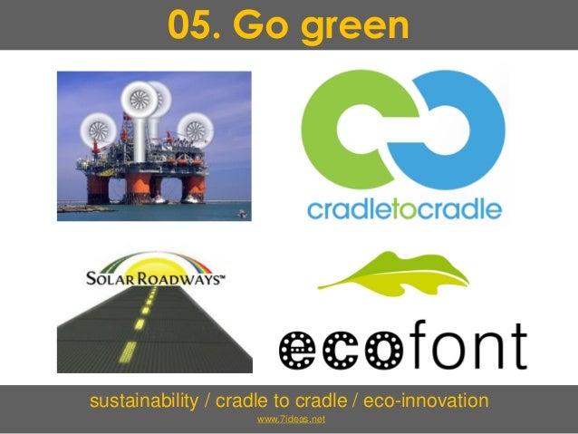 05. Go green sustainability / cradle to cradle / eco-innovation www.7ideas.net