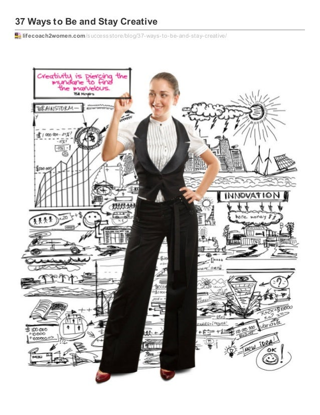 37 Ways to Be and Stay Creative lifecoach2women.com /successstore/blog/37-ways-to-be-and-stay-creative/