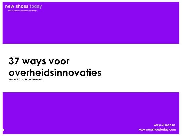 37 ways voor overheidsinnovaties versie 1.0.  -  Marc Heleven www.7ideas.be