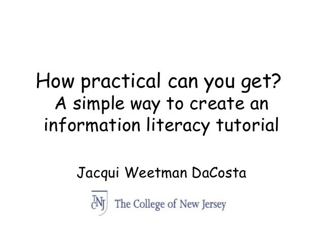 How practical can you get? A simple way to create an information literacy tutorial Jacqui Weetman DaCosta