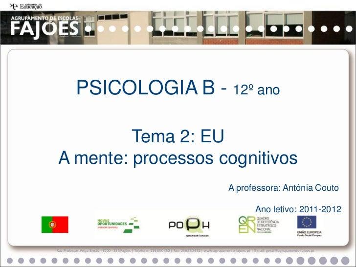 PSICOLOGIA B - 12º ano         Tema 2: EUA mente: processos cognitivos                                                    ...