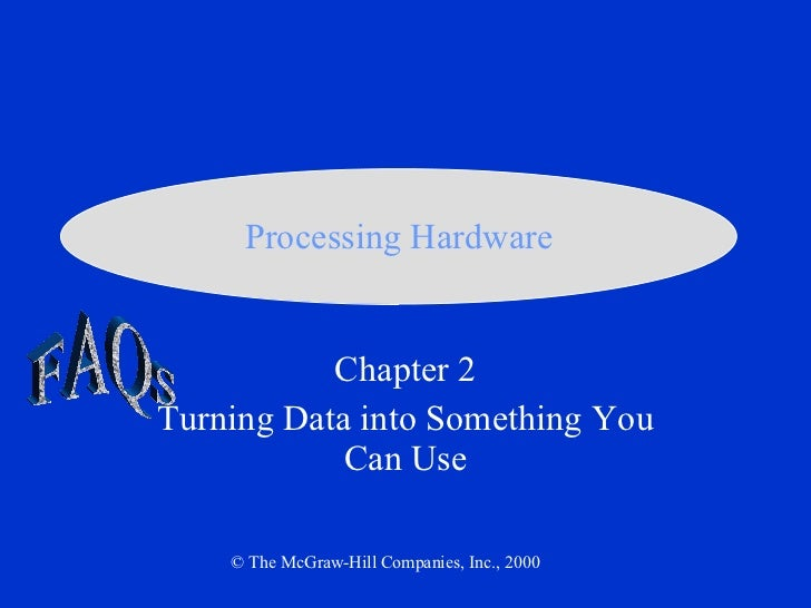 Chapter 2 Turning Data into Something You Can Use © The McGraw-Hill Companies, Inc., 2000 Processing Hardware FAQs