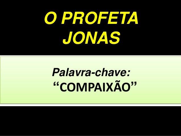 """Palavra-chave: """"COMPAIXÃO"""" O PROFETA JONAS"""