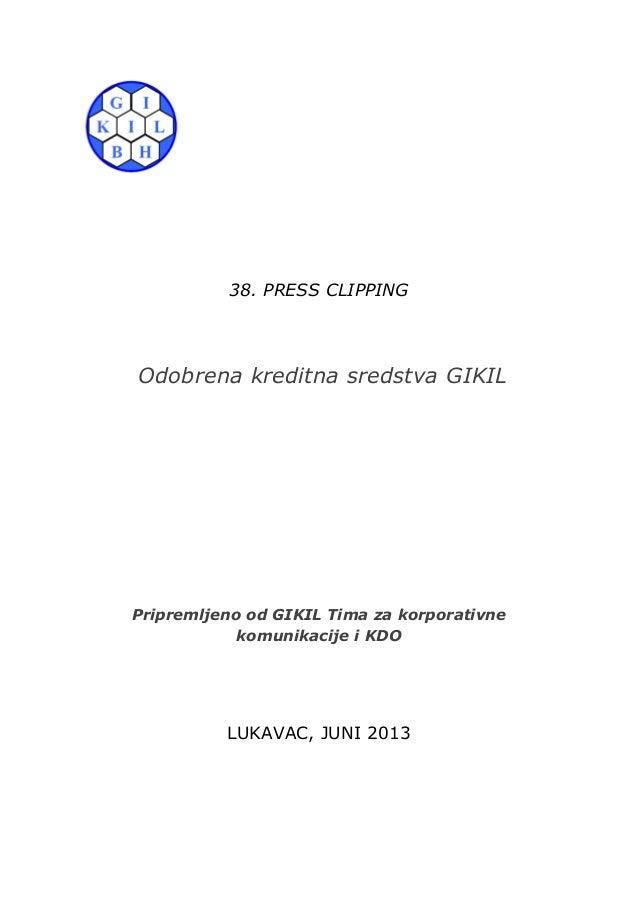 38. PRESS CLIPPING Odobrena kreditna sredstva GIKIL Pripremljeno od GIKIL Tima za korporativne komunikacije i KDO LUKAVAC,...