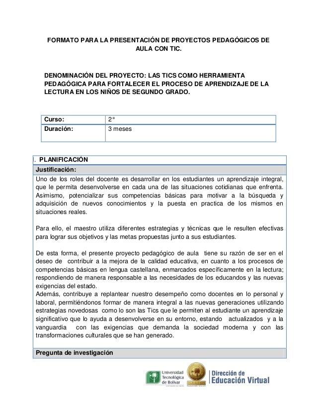 FORMATO PARA LA PRESENTACIÓN DE PROYECTOS PEDAGÓGICOS DE AULA CON TIC.  DENOMINACIÓN DEL PROYECTO: LAS TICS COMO HERRAMIEN...
