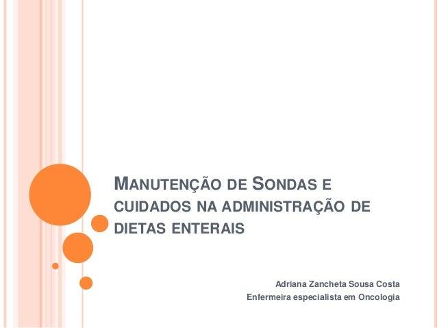 MANUTENÇÃO DE SONDAS ECUIDADOS NA ADMINISTRAÇÃO DEDIETAS ENTERAIS                    Adriana Zancheta Sousa Costa         ...